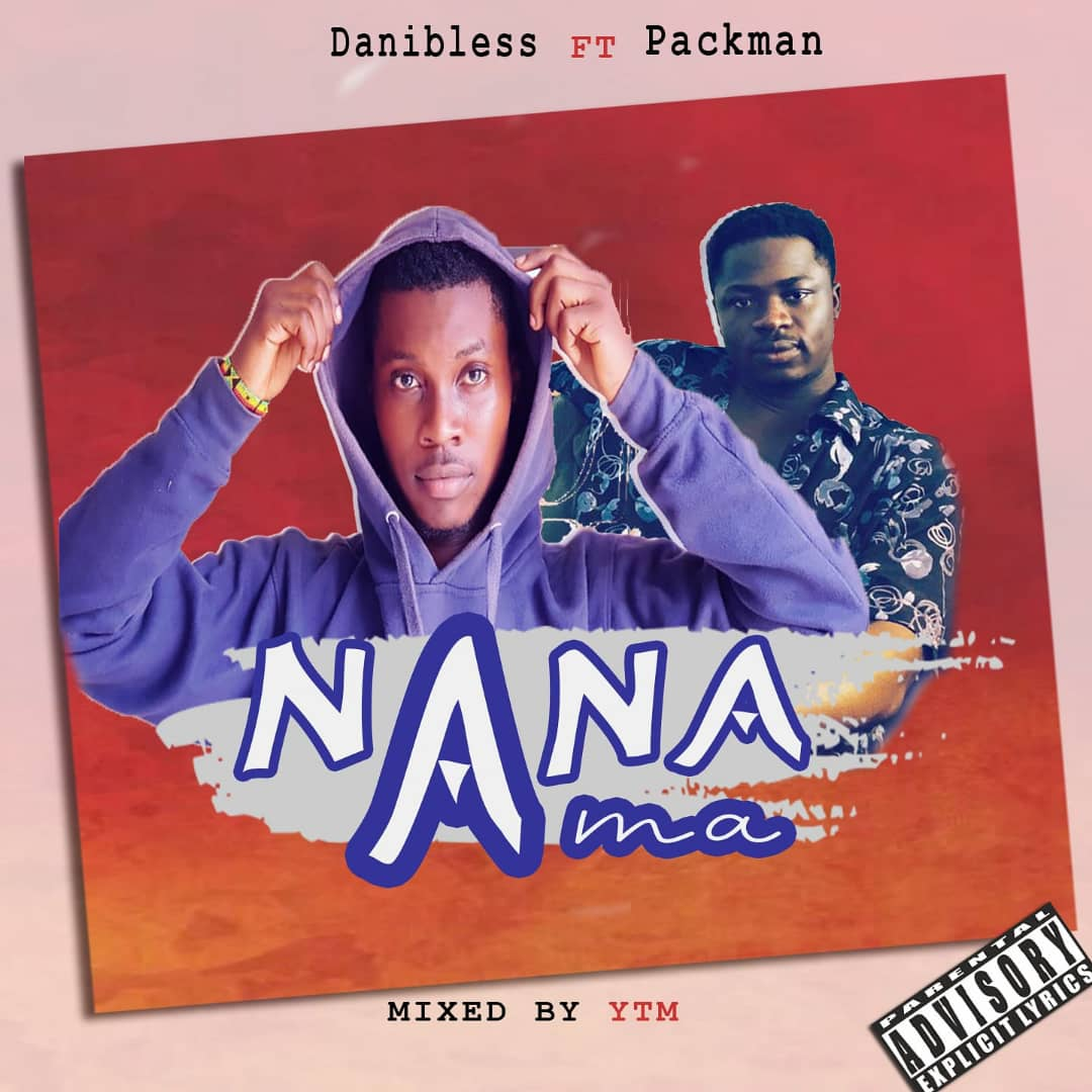 Danibless Ft Packman – Nana Ama ( Produced by YTM)