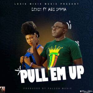 Lexis Mixis ft. Abbi Ima – Pull Em Up (Produced by Falcon Music)