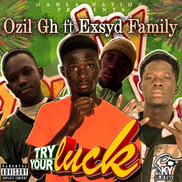 OZIL GH FT EXSYD FAMILY – TRY YOUR LUCK ( PRODUCED BY DE CHOSEN)