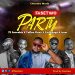 Fasetwo Ft Soorebia x Teflon Flexx x Carlblingx & Isaac – Party (Produced by Fasetwo)